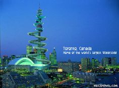 """Toronto Canada.  """"Home of the world's largest waterslide!"""""""