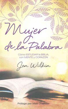 Mujer de la Palabra/ Women of the Word: Como estudiar la iblia con mente y corazon / How to Study the Bible With ...