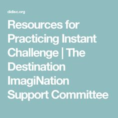 Resources for Practicing Instant Challenge | The Destination ImagiNation Support Committee