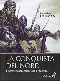 Amazon.it: La conquista del Nord. I Vichinghi nell'arcipelago britannico - Katherine Holman, S. Focacci - Libri