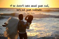 If he doesn't care about your soul, he's not your soulmate!!! The right man won't make you do things against your morals, values or faith