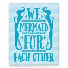 We Mermaid For Each Other; And the man who loves me will totes ...