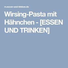 Wirsing-Pasta mit Hähnchen  - [ESSEN UND TRINKEN]