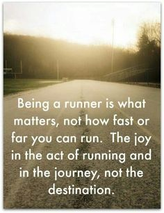 Being a rummer is what matters, not how fast or far you can run. The joy in the act of running and in the journey, not the destination.