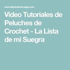 Video Tutoriales de Peluches de Crochet - La Lista de mi Suegra