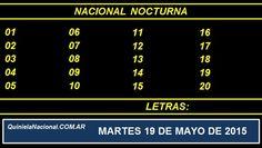Quiniela Nacional Nocturna Martes 19 de Mayo de 2015. Fuente: http://quinielanacional.com.ar Pizarra del sorteo desarrollado en el recinto de Loteria Nacional a las 21:00 horas. La jugada de la Quiniela Nocturna se efectuó con total normalidad.
