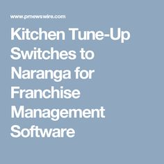 Kitchen Tune Up Switches To Naranga For Franchise Management Software