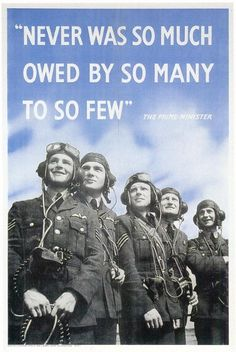 Never was so much owed by so many to so few. -Winston Churchill