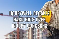 Honeywell will recall its Fibre-Metal and North Peak hard hats over concerns that wearers could suffer head injuries caused by falling objects. Product Liability, Falling Objects, Head Injury, Hard Hats, Metal, Helmets, Metals