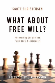 What about Free Will?: Reconciling Our Choices with God's…
