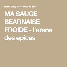 MA SAUCE BEARNAISE FROIDE - l'arene des epices