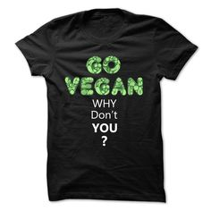 Go vegan Why dont you T Shirt, Hoodie, Sweatshirt
