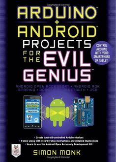 Arduino + Android Projects for the Evil Genius: Control Arduino with Your Smartphone or Tablet by Simon Monk, http://www.amazon.co.uk/dp/007177596X/ref=cm_sw_r_pi_dp_650Nsb1WYE3YT (Scheduled via TrafficWonker.com)