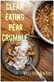 Whole Foods...New Body!: {Clean Eating Pear Crumble}