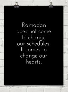 Ramadan does not come to change ou r schedules. it comes to change our hearts. Eid Quotes, Muslim Quotes, Quran Quotes, Words Quotes, Islamic Quotes Wallpaper, Islamic Love Quotes, Islamic Inspirational Quotes, Inspiring Quotes, Ramadan Day