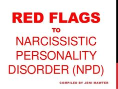 Red Flags to Narcissistic Personality Disorder compiled by Jeni Mawter by Jeni Mawter via slideshare