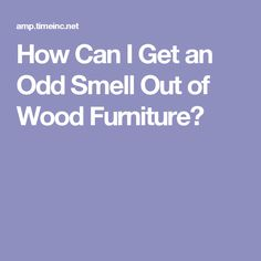 Charmant How Can I Get An Odd Smell Out Of Wood Furniture?