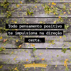 Pensamento positivo sempre!!!