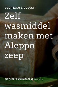 Zelf wasmiddel maken met Aleppo zeep. Duurzaam en goedkoop.