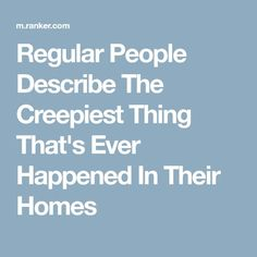 Regular People Describe The Creepiest Thing That's Ever Happened In Their Homes True Creepy Stories, Real Ghost Stories, Spooky Stories, Horror Stories, True Stories, Real Paranormal, Paranormal Stories, Scary Tales, Strange Tales