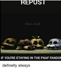Repost this If you're staying in the FNAF Fandom!!!