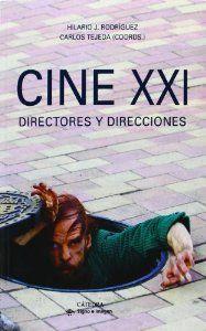 Cine XXI : directores y direcciones / Hilario J. Rodríuez, Carlos Tejeda  (coords.) ; Alberto Abuín ... [et al.]