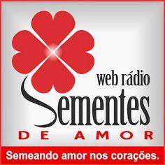BLOG - WEB RÁDIO - SEMENTES DE AMOR: SEMEANDO AMOR