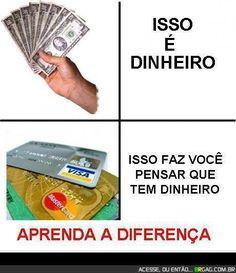 A diferença entre dinheiro e cartão de credito!  Veja mais em: http://www.jacaesta.com/a-diferenca-entre-dinheiro-e-cartao-de-credito/