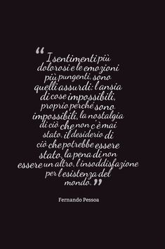 •Fernando Pessoa• Famous Phrases, Most Beautiful Words, Nostalgia, True Stories, Favorite Quotes, Inspirational Quotes, Positivity, Thoughts, Love