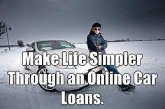 Make Life Simpler Through an Online Car Loans. (courtesy of @Pinstamatic http://pinstamatic.com)