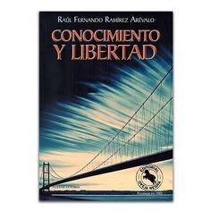 Conocimiento y libertad – Raúl Fernando Ramírez Arévalo – Oveja Negra www.librosyeditores.com Editores y distribuidores.
