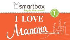 Concorso I Love mamma, Smartbox - DimmiCosaCerchi.it