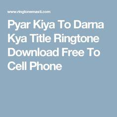 Pyar Kiya To Darna Kya Title Ringtone Download Free To Cell Phone