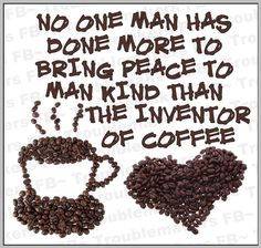 Thank you, inventor of coffee! You're our hero! Haha