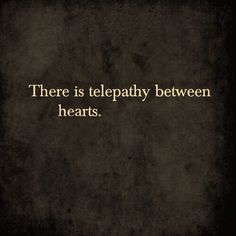 Soulmate Quotes :There is telepathy between hearts. Quotes To Live By, Me Quotes, Qoutes, Hopeless Romantic, Word Porn, Beautiful Words, Love Of My Life, Wise Words, Favorite Quotes