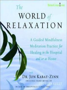 The World of Relaxation: A Guided Mindfulness Meditation Practice for Healing in the Hospital and/or at Home by Jon Kabat-Zinn & Georgia Kelly (Audio)