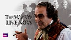 The Way We Live Now (2001) Based on the 1875 novel by Anthony Trollope, this sharp-edged miniseries artfully satirizes the greed and hypocrisy of upper-class Victorian society. The main story revolves around Augustus Melmotte, a mysterious financier who settles in London.
