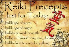 Reiki principles.  I love this one...  It's stated in a positive way... repinned by http://Reiki-Master-Training.com