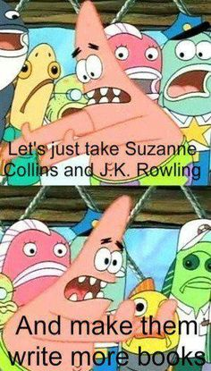 Patrick has spoken. just exclude suzane colins! :) ^^^ how dare this muggle ever say that!!! You never exclude suzanne  collins