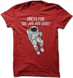 Dress For The Job You Want T-Shirt.