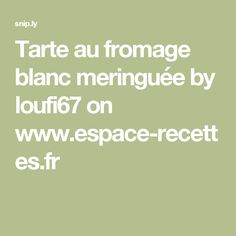 Tarte au fromage blanc meringuée by loufi67  on www.espace-recettes.fr