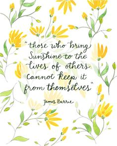 Those Who Bring Sunshine to the Lives of Others, Cannot Keep it from Themselves//James Barrie// Watercolor Print// Bible Quotes, Me Quotes, Qoutes, Lemon Pictures, Sunshine Quotes, Mat Paper, Life Is A Gift, 26 Letters, The Lives Of Others