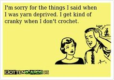 Yarn deprived.  So true.
