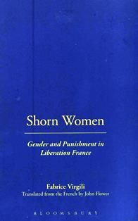 Shorn women : gender and punishment in liberation France / Fabrice Virgili ; translated from the French by John Flower. HV 6569 V74