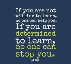 "'If you are not willing to learn, no one can help you. If you are determined to learn, no one can stop you."" - Zig Ziglar."