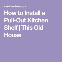 How to Install a Pull-Out Kitchen Shelf | This Old House
