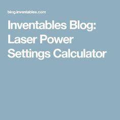 Inventables Blog: Laser Power Settings Calculator