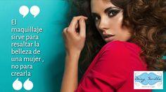 """""""El maquillaje sirve para resaltar la belleza de una mujer ,no para crearla"""""""