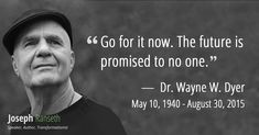 Go for it now The future is promised to no one - Wayne Dyer #quotes #inspiration