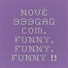 Nové - 999gag.com, Funny, Funny, Funny !!